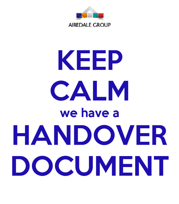 KEEP CALM we have a HANDOVER DOCUMENT