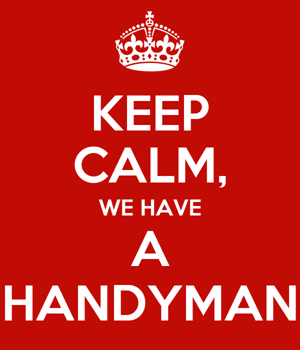 KEEP CALM, WE HAVE A HANDYMAN