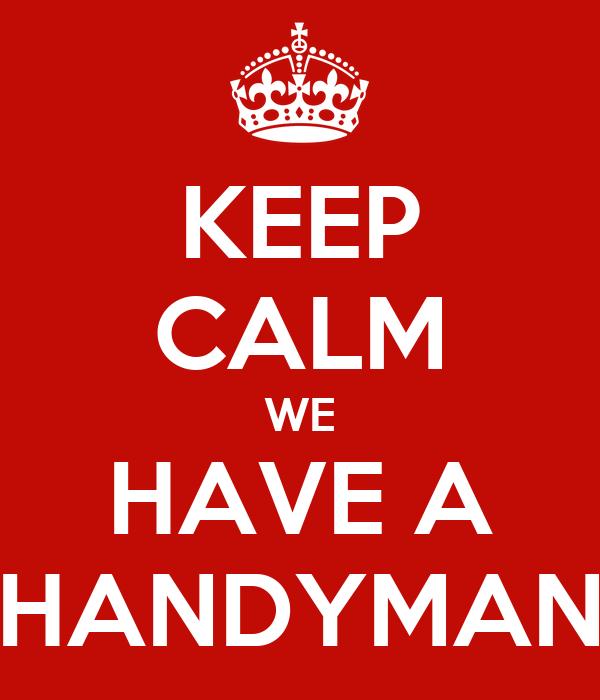 KEEP CALM WE HAVE A HANDYMAN