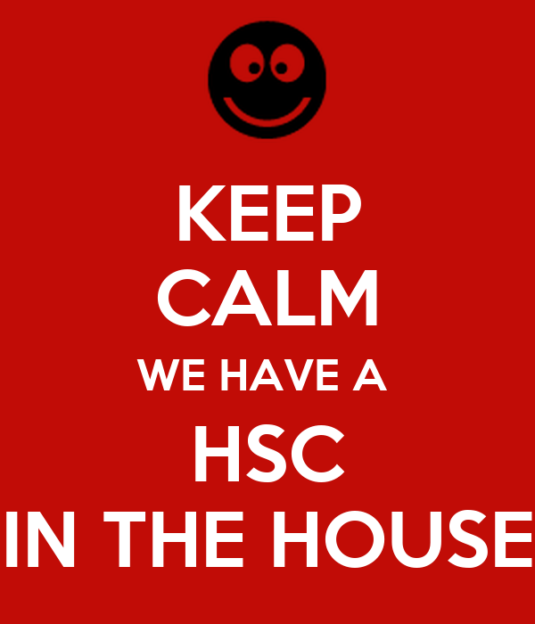 KEEP CALM WE HAVE A  HSC IN THE HOUSE