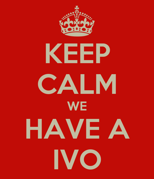 KEEP CALM WE HAVE A IVO