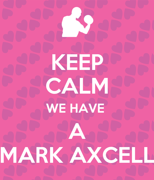KEEP CALM WE HAVE  A MARK AXCELL