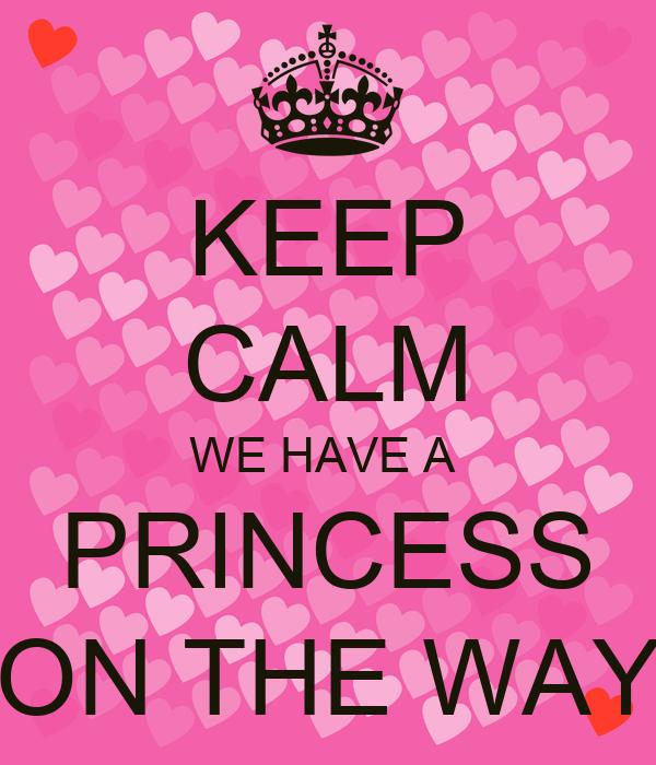 KEEP CALM WE HAVE A  PRINCESS ON THE WAY
