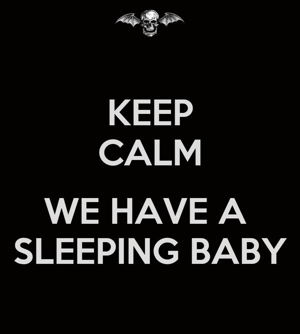 KEEP CALM  WE HAVE A  SLEEPING BABY