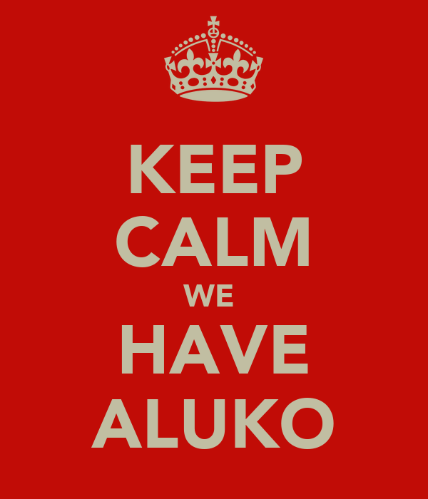 KEEP CALM WE  HAVE ALUKO