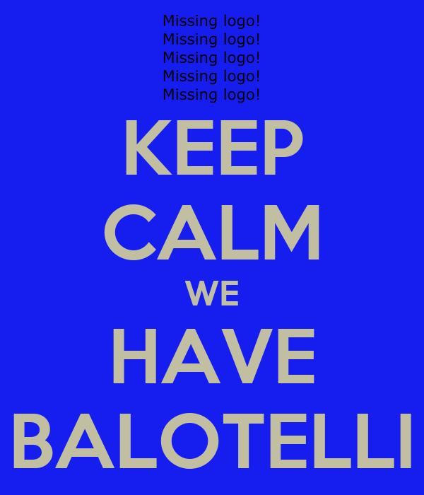 KEEP CALM WE HAVE BALOTELLI