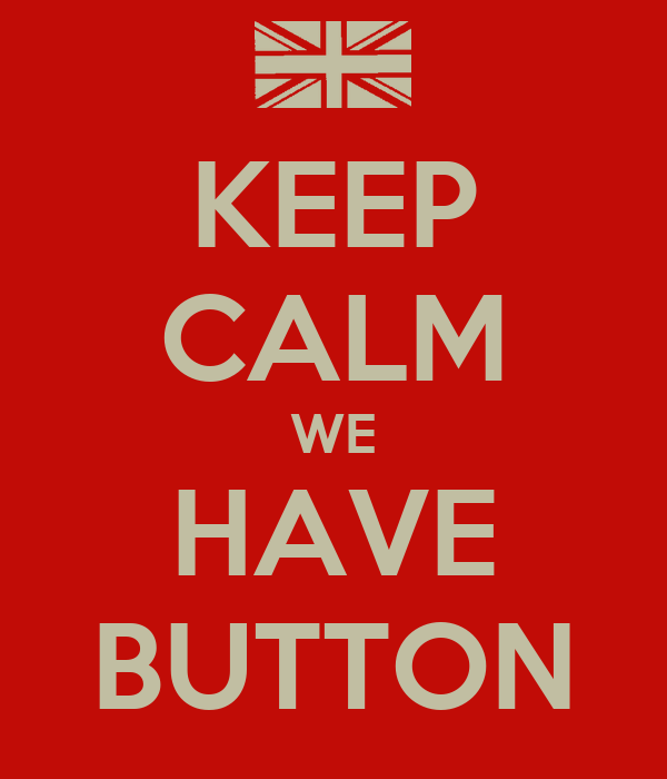 KEEP CALM WE HAVE BUTTON