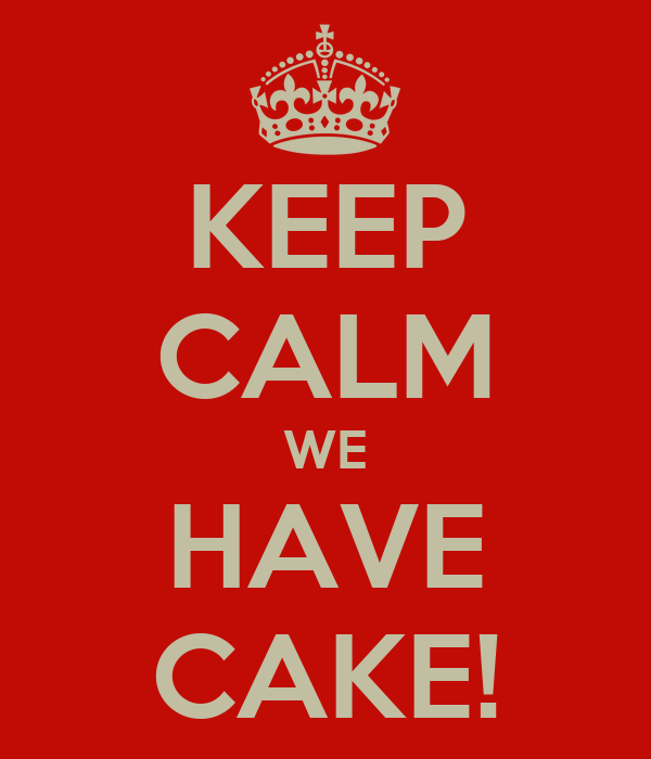 KEEP CALM WE HAVE CAKE!