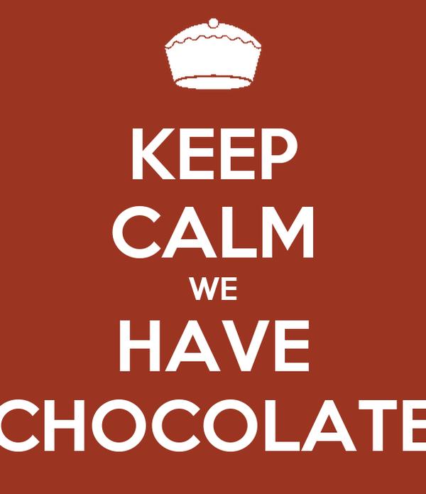 KEEP CALM WE HAVE CHOCOLATE