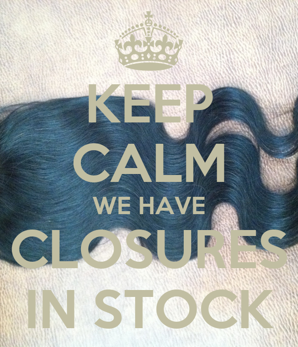KEEP CALM WE HAVE CLOSURES IN STOCK