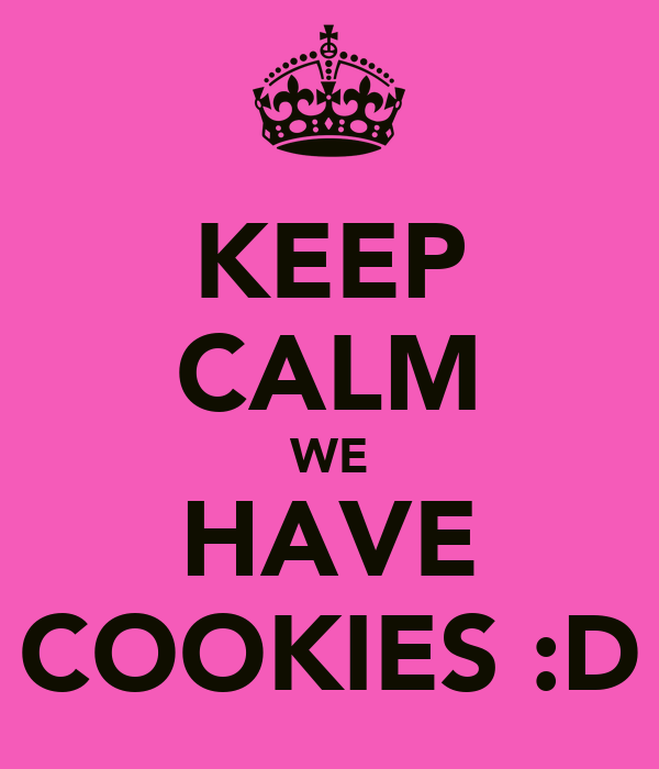 KEEP CALM WE HAVE COOKIES :D