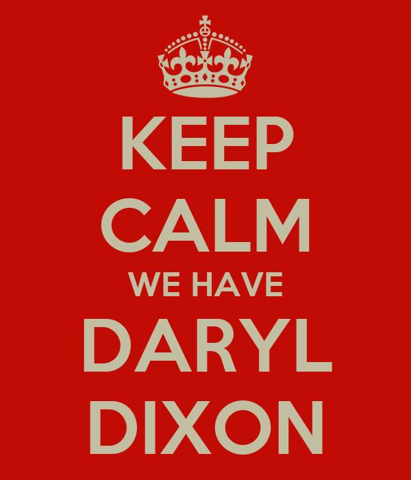 KEEP CALM WE HAVE DARYL DIXON