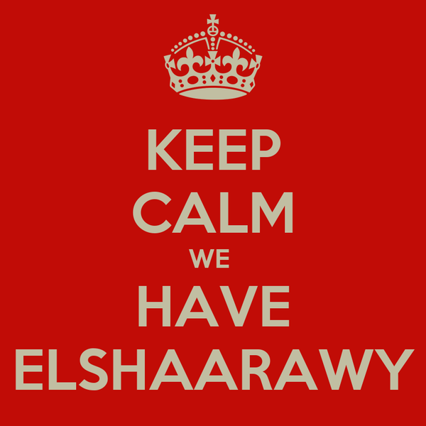 KEEP CALM WE  HAVE ELSHAARAWY