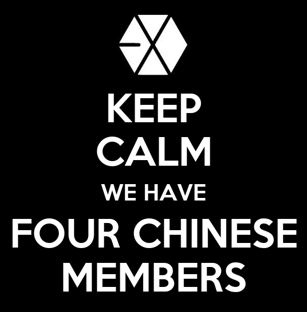 KEEP CALM WE HAVE FOUR CHINESE MEMBERS