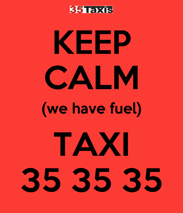 KEEP CALM (we have fuel) TAXI 35 35 35