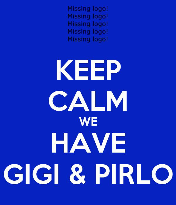KEEP CALM WE HAVE GIGI & PIRLO