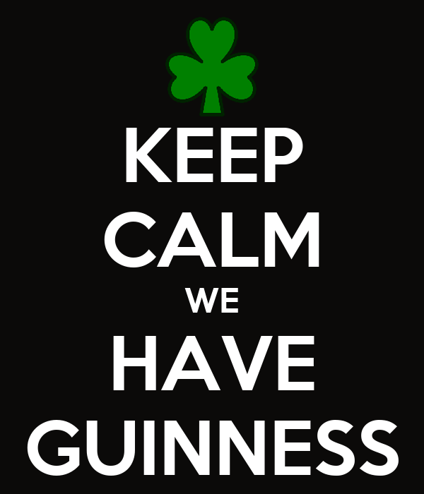 KEEP CALM WE HAVE GUINNESS