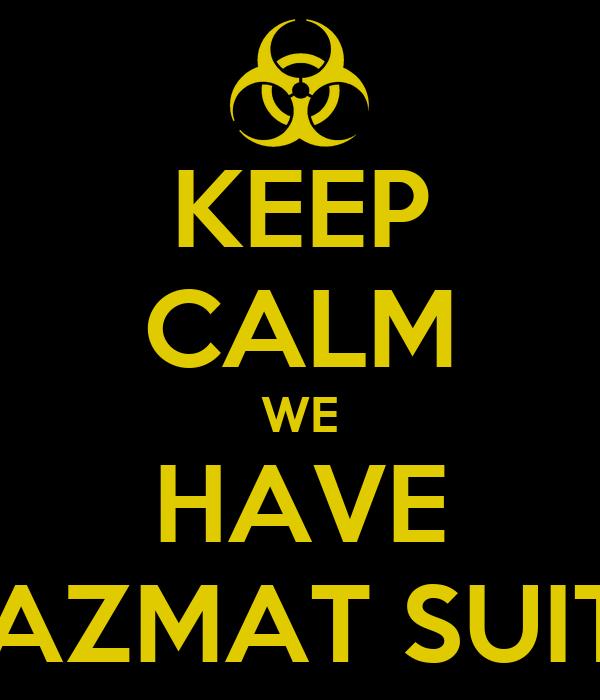 KEEP CALM WE HAVE HAZMAT SUITS