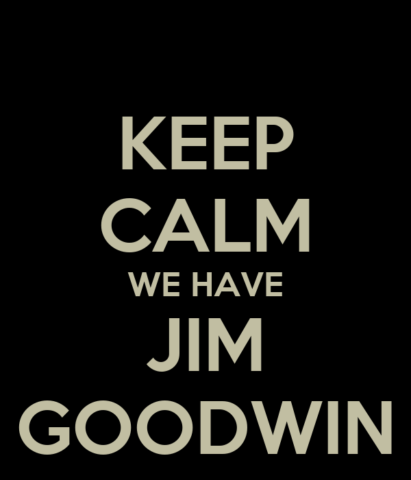 KEEP CALM WE HAVE JIM GOODWIN