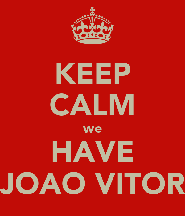 KEEP CALM we HAVE JOAO VITOR