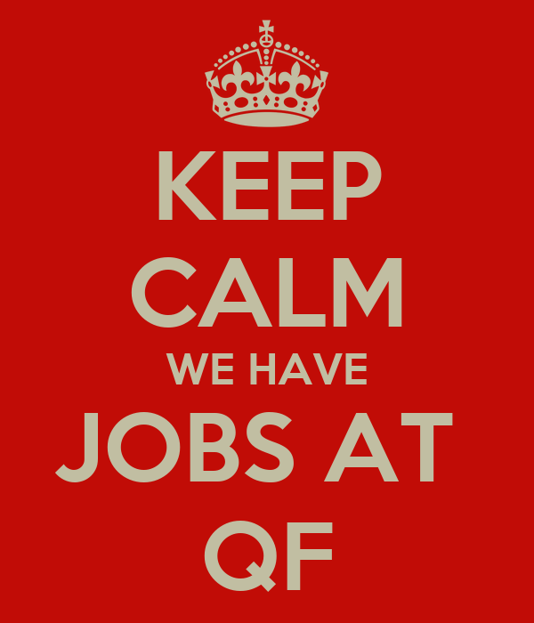 KEEP CALM WE HAVE JOBS AT  QF