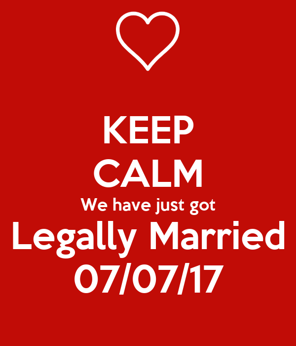 KEEP CALM We Have Just Got Legally Married 07/07/17 Poster