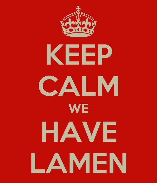 KEEP CALM WE HAVE LAMEN