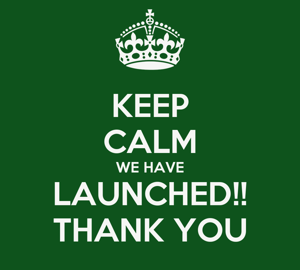 KEEP CALM WE HAVE LAUNCHED!! THANK YOU