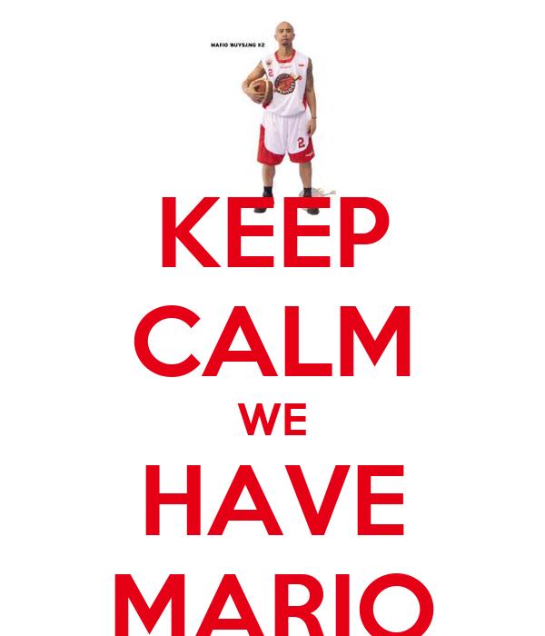 KEEP CALM WE HAVE MARIO