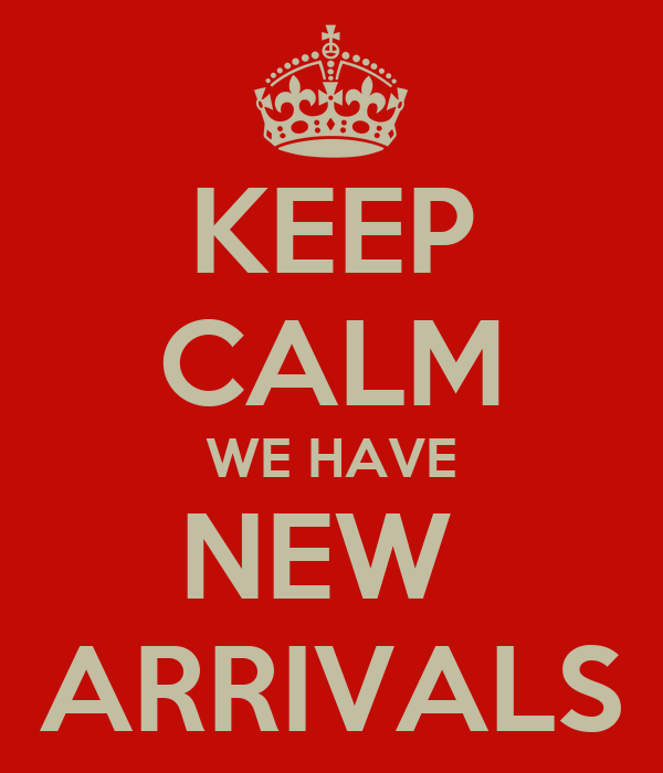 KEEP CALM WE HAVE NEW  ARRIVALS