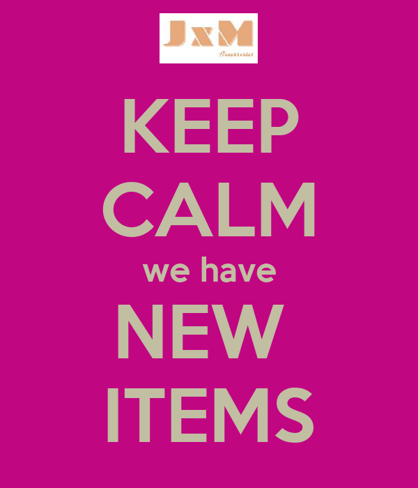 KEEP CALM we have NEW  ITEMS
