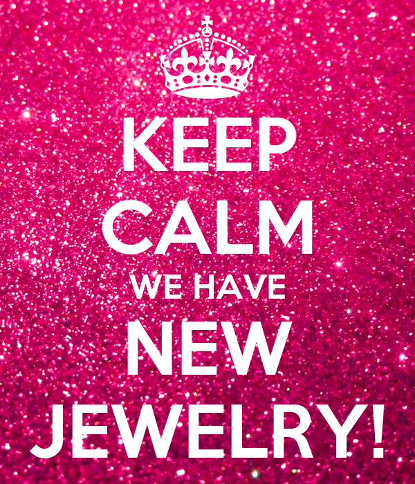 KEEP CALM WE HAVE NEW JEWELRY!