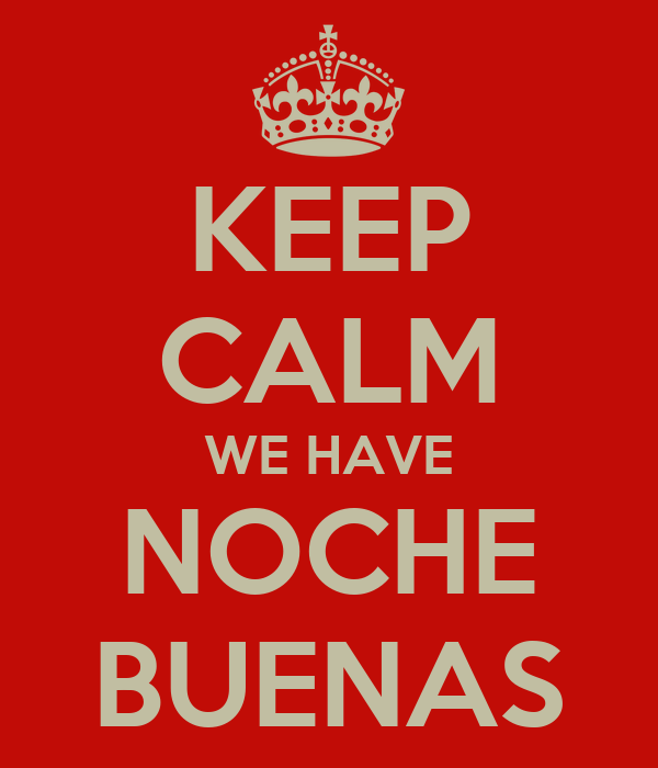 KEEP CALM WE HAVE NOCHE BUENAS