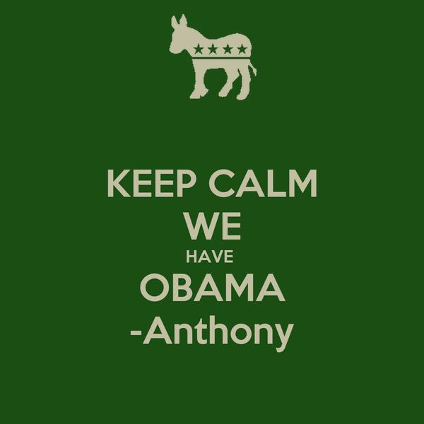 KEEP CALM WE HAVE  OBAMA -Anthony