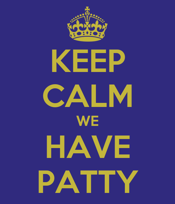 KEEP CALM WE HAVE PATTY