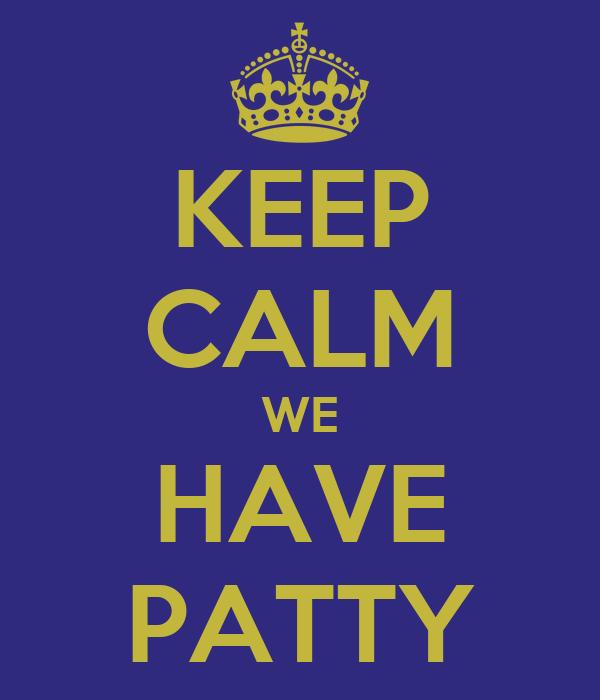 KEEP CALM WE HAVE PATTY
