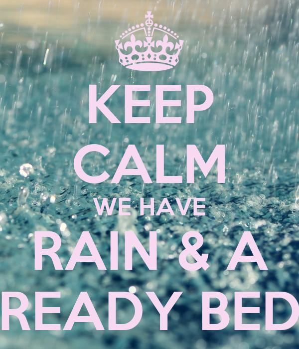KEEP CALM WE HAVE RAIN & A READY BED
