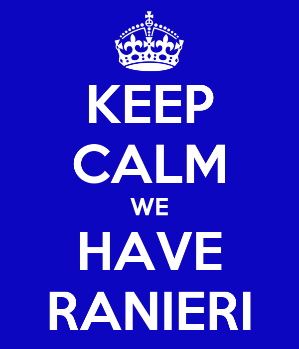 KEEP CALM WE HAVE RANIERI