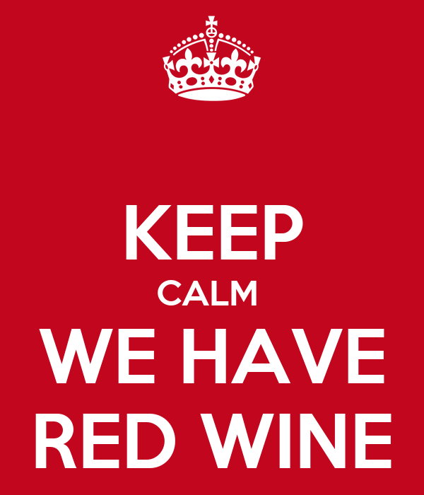 KEEP CALM  WE HAVE RED WINE