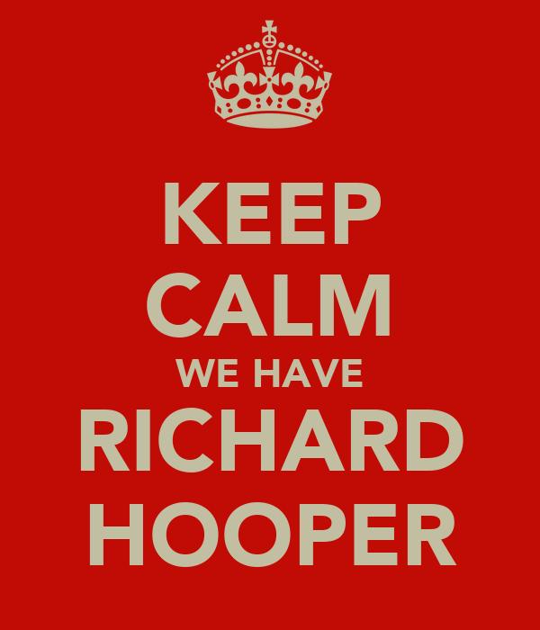 KEEP CALM WE HAVE RICHARD HOOPER