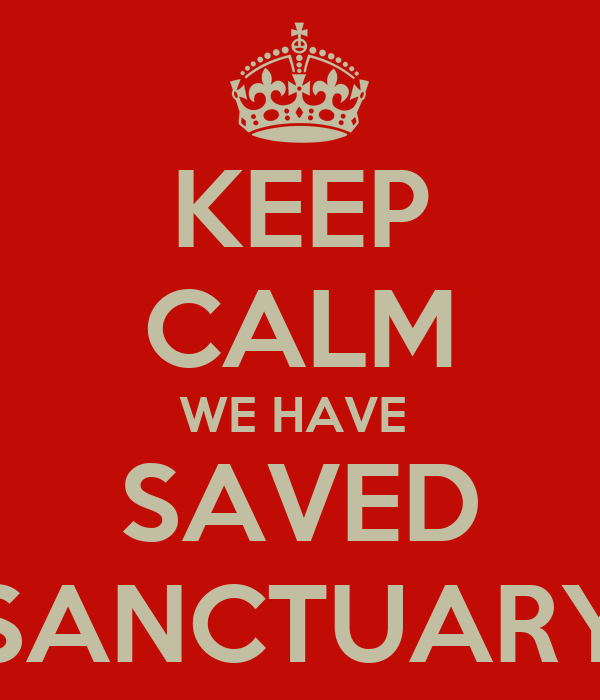KEEP CALM WE HAVE  SAVED SANCTUARY
