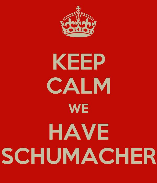 KEEP CALM WE HAVE SCHUMACHER