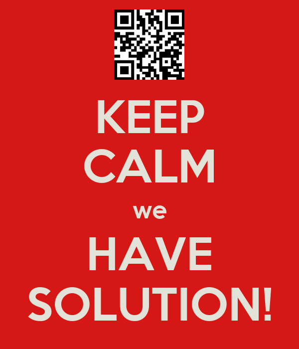 KEEP CALM we HAVE SOLUTION!