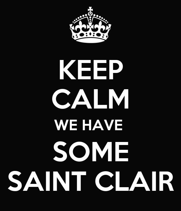 KEEP CALM WE HAVE  SOME SAINT CLAIR