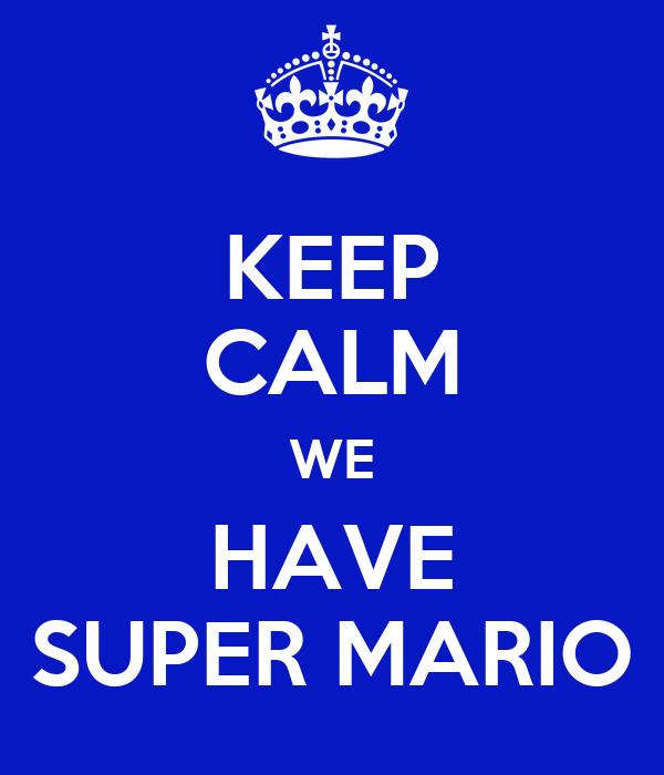 KEEP CALM WE HAVE SUPER MARIO