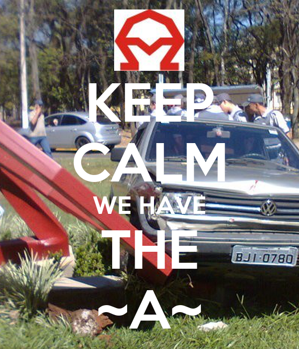 KEEP CALM WE HAVE THE ~A~