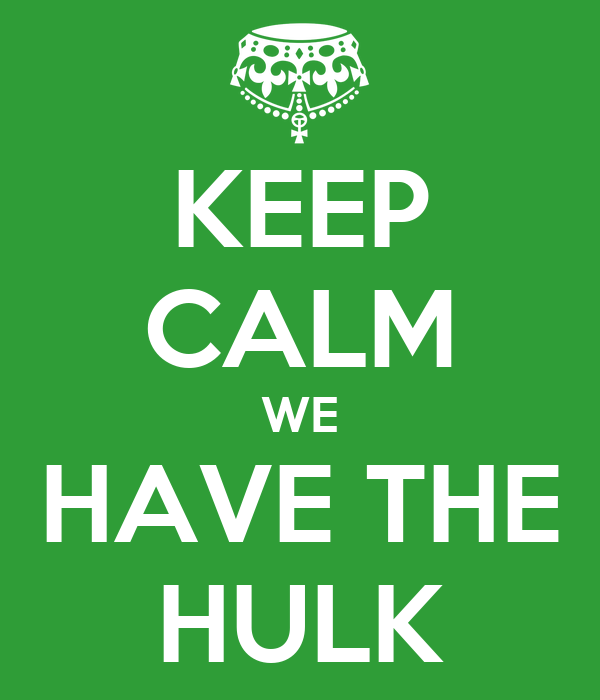 KEEP CALM WE HAVE THE HULK