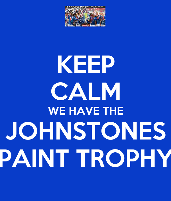 KEEP CALM WE HAVE THE JOHNSTONES PAINT TROPHY