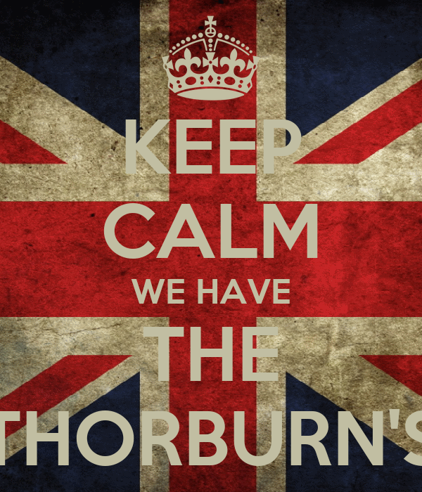 KEEP CALM WE HAVE THE THORBURN'S