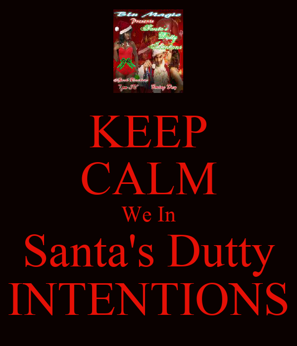 KEEP CALM We In Santa's Dutty INTENTIONS